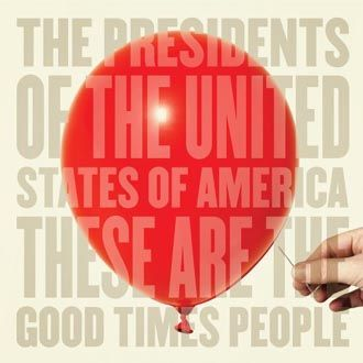 The Presidents Of The United States - These Are The Good Times People - CD