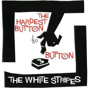 """The White Stripes - The Hardest Button To Button - 7"""""""