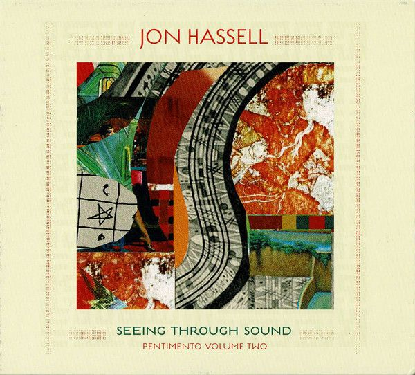 Jon Hassell - Seeing Through Sound (Pentimento Volume Two) - CD