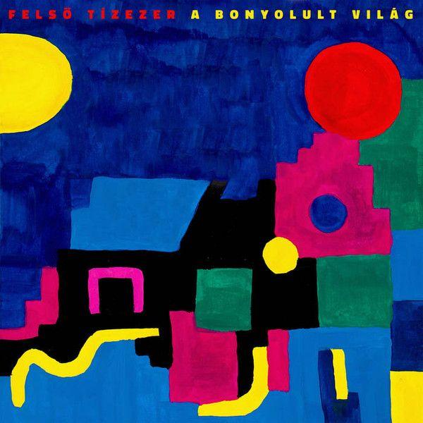 Felső Tízezer - A Bonyolult Világ - CD