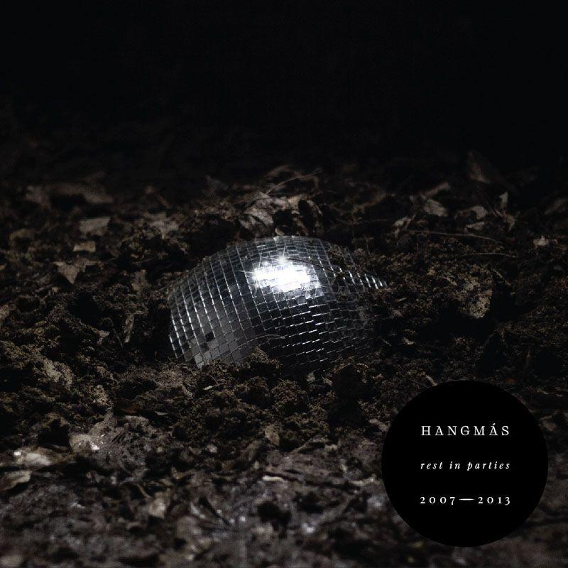 Hangmás - Rest In Parties 2007-2013 - LP